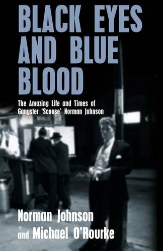 Black Eyes and Blue Blood: The Amazing Life and Times of Gangster 'Scouse' Norman Johnson (Paperback)