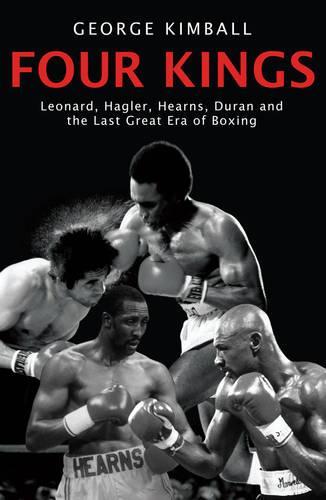 Four Kings: Leonard, Hagler, Hearns, Duran and the Last Great Era of Boxing (Paperback)