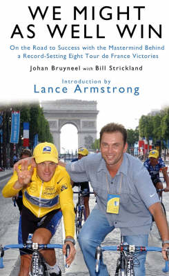 We Might as Well Win: On the Road to Success with the Mastermind Behind a Record-setting Eight Tour De France Victories (Hardback)