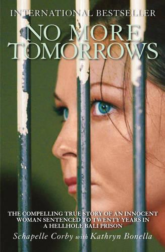No More Tomorrows: The Compelling True Story of an Innocent Woman Sentenced to Twenty Years in a Hellhole Bali Prison (Paperback)
