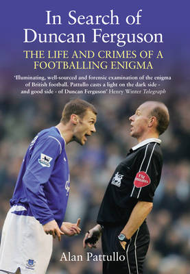 In Search of Duncan Ferguson: The Life and Crimes of a Footballing Enigma (Hardback)