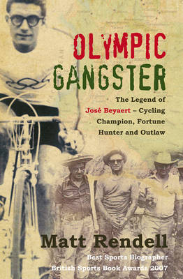 Olympic Gangster: The Legend  of Jose Beyaert - Cycling Champion, Fortune Hunter and Outlaw (Paperback)