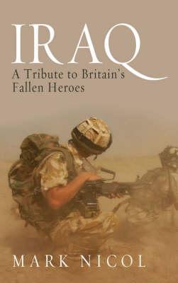 IraqA Tribute to Britain's Fallen Heroes (Hardback)