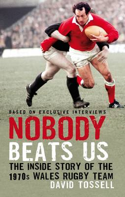 Nobody Beats Us: The Inside Story of the 1970s Wales Rugby Team (Hardback)