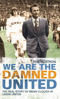 We Are the Damned United: The Real Story of Brian Clough at Leeds United (Hardback)