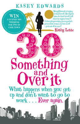 30-something and Over it: What Happens When You Wake Up and Don't Want to Go to Work ... Ever Again (Paperback)