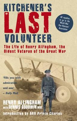Kitchener's Last Volunteer: The Life of Henry Allingham, the Oldest Surviving Veteran of the Great War (Paperback)