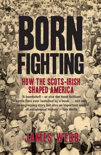 Born Fighting: How the Scots-Irish Shaped America (Paperback)