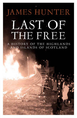 Last of the Free: A History of the Highlands and Islands of Scotland (Paperback)