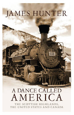 A Dance Called America: The Scottish Highlands, the United States and Canada (Paperback)