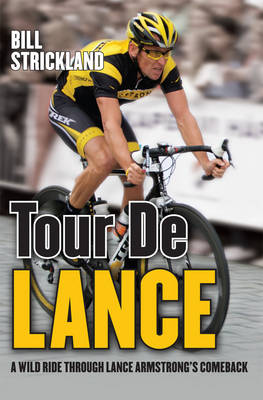 Tour De Lance: A Wild Ride Through Lance Armstrong's Comeback (Hardback)