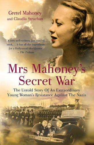Mrs Mahoney's Secret War: The Untold Story of an Extraordinary Young Woman's Resistance Against the Nazis (Paperback)