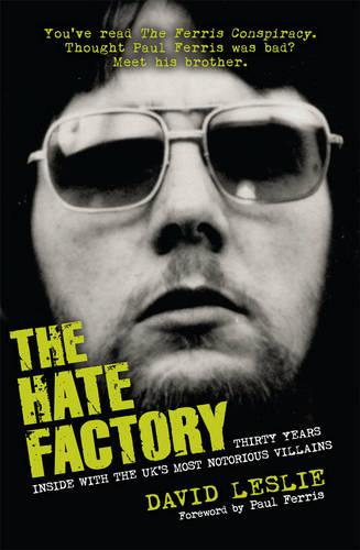 The Hate Factory: Thirty Years Inside with the UK's Most Notorious Villains (Paperback)