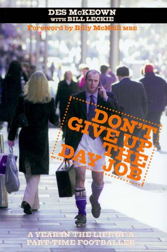 Don't Give Up The Day Job: A Year in the Life of a Part-Time Footballer (Paperback)