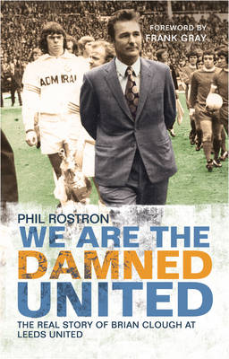 We Are the Damned United: The Real Story of Brian Clough at Leeds United (Paperback)