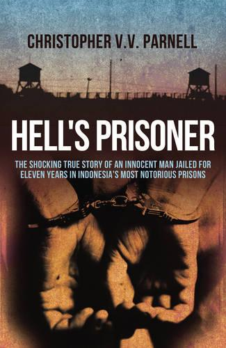 Hell's Prisoner: The Shocking True Story Of An Innocent Man Jailed For Eleven Years In Indonesia's Most Notorious Prisons (Paperback)