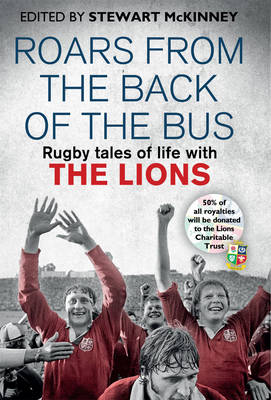 Roars from the Back of the Bus: Rugby Tales of Life with the Lions (Hardback)