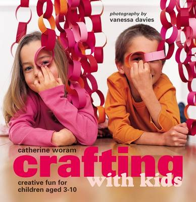 Crafting with Kids: Creative Fun for Children Aged 3-10 (Hardback)