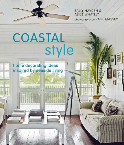Coastal Style: Home Decorating Ideas Inspired by Seaside Living (Hardback)