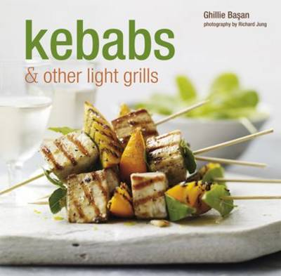 Kebabs and Other Light Grills: Delicious Recipes for Every Day (Hardback)
