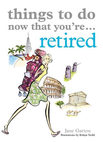 Things To Do Now That You're Retired - Things To Do Now That You're (Paperback)