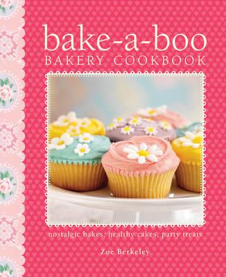 Bake-a-Boo Bakery Cookbook: Nostalgic Bakes - Healthy Cakes - Party Treats (Hardback)