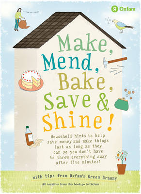 Make, Mend, Bake, Save and Shine: With Oxfam's Green Granny (Hardback)
