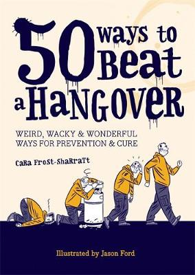 50 Ways to Beat a Hangover: Weird, wacky and wonderful ways for prevention and cure (Paperback)