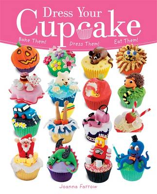 Dress Your Cupcake: Bake Them! Dress Them! Eat Them! - Dress Your (Paperback)
