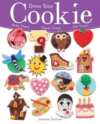Dress Your Cookie: Bake Them! Dress Them! Eat Them! - Dress Your (Paperback)