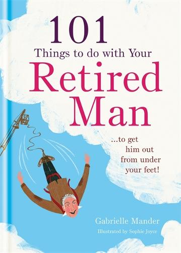 101 Things to Do With a Retired Man: ... to Get Him Out From Under Your Feet! (Hardback)