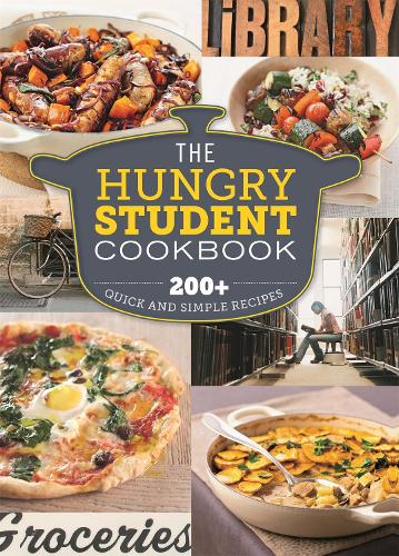 The Hungry Student Cookbook: 200+ Quick and Simple Recipes - The Hungry Cookbooks (Paperback)