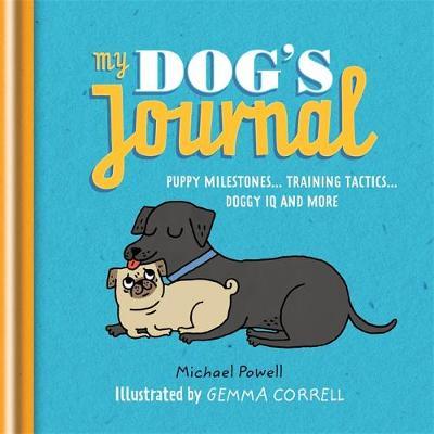 My Dog's Journal: Puppy Milestones - Training Tactics - Doggy IQ and more (Hardback)