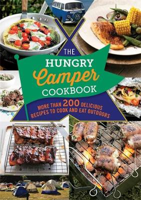 The Hungry Camper Cookbook: More than 200 delicious recipes to cook and eat outdoors - The Hungry Cookbooks (Paperback)
