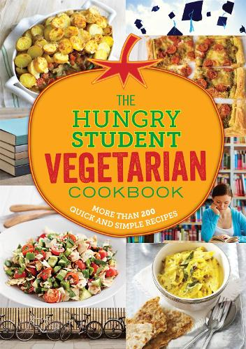 The Hungry Student Vegetarian Cookbook: More Than 200 Quick and Simple Recipes - The Hungry Cookbooks (Paperback)