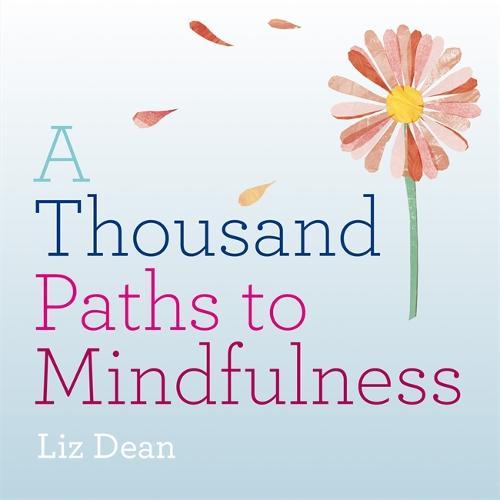 A Thousand Paths to Mindfulness - 1000 Paths (Hardback)