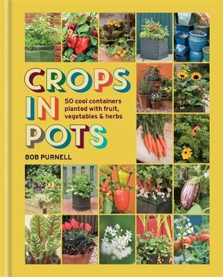 Crops in Pots: 50 cool containers planted with fruit, vegetables and herbs (Hardback)