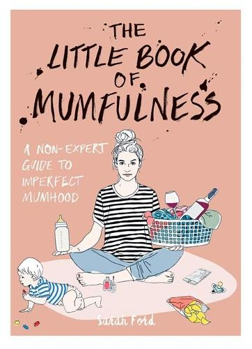 The Little Book of Mumfulness: A Non-Expert Guide to Imperfect Mumhood (Paperback)