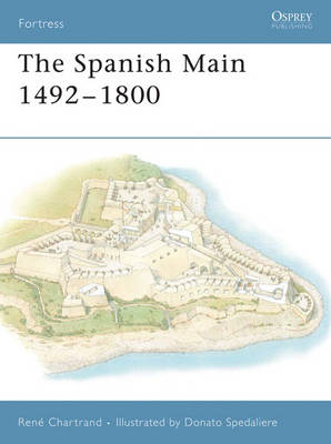 The Spanish Main 1493-1800 - Fortress No. 49 (Paperback)