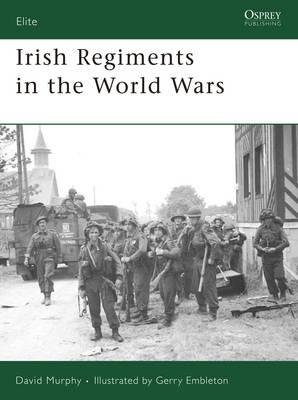 Irish Regiments in the World Wars - Elite No. 147 (Paperback)