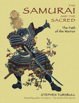 The Samurai and the Sacred: The Path of the Warrior - General Military (Hardback)