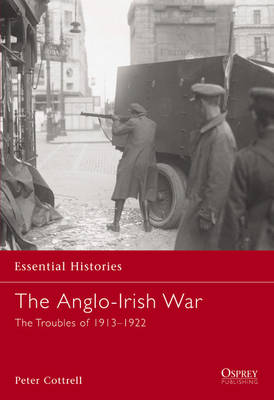 The Anglo-Irish War: The Troubles of 1913-1922 - Essential Histories No. 65 (Paperback)