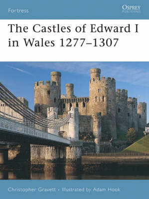 The Castles of Edward I in Wales 1277-1307 - Fortress No. 64 (Paperback)