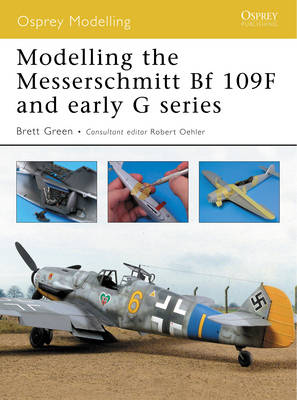 Modelling the Messerschmitt Bf 109f and Early G Series - Osprey Modelling No. 36 (Paperback)