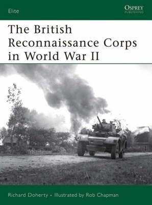 The British Reconnaissance Corps in World War II - Elite No. 152 (Paperback)
