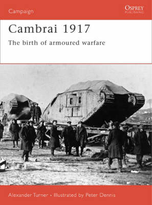 Cambrai 1917: The Birth of Armoured Warfare - Campaign No. 187 (Paperback)