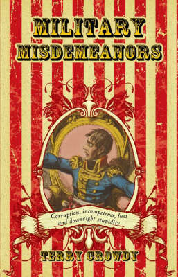 Military Misdemeanours: True Tales of Military Mischief - General Military (Hardback)