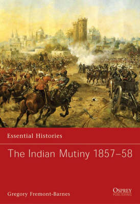 The Indian Mutiny 1857-58 - Essential Histories v. 68 (Paperback)