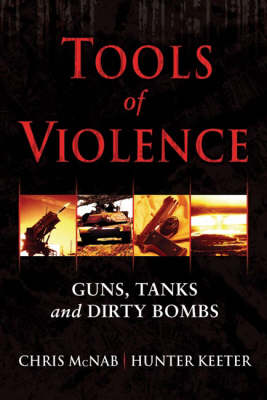 Tools of Violence: Guns, Tanks and Dirty Bombs - General Military (Hardback)