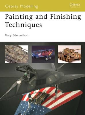 Painting and Finishing Techniques - Osprey Modelling No. 45 (Paperback)